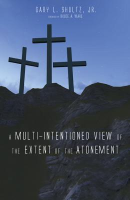 Image for A Multi-Intentioned View of the Extent of the Atonement