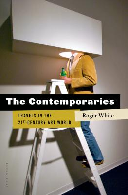 Image for The Contemporaries: Travels in the Present and Future Art World