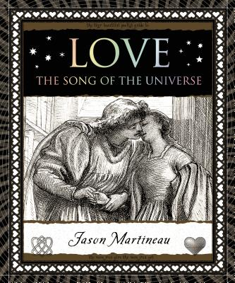 Love: The Song of the Universe (Wooden Books), Jason Martineau