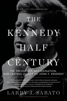 Image for The Kennedy Half-Century: The Presidency, Assassination, and Lasting Legacy of John F. Kennedy