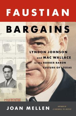 Image for Faustian Bargains: Lyndon Johnson and Mac Wallace in the Robber Baron Culture of Texas