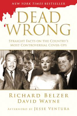 Dead Wrong: Straight Facts on the Country's Most Controversial Cover-Ups, Belzer, Richard; Wayne, David