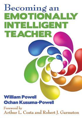 Becoming an Emotionally Intelligent Teacher, Powell, William; Kusuma-Powell, Ochan
