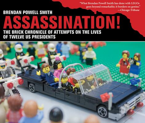 Image for Assassination!: The Brick Chronicle of Attempts on the Lives of Twelve US Presidents