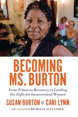 Image for Becoming Ms. Burton: From Prison to Recovery to Leading the Fight for Incarcerated Women