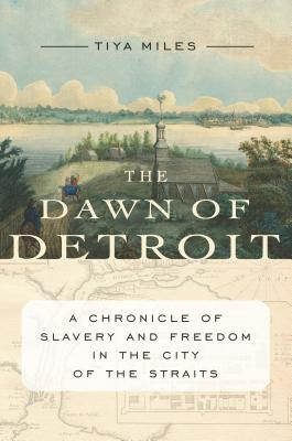 Image for The Dawn of Detroit: A Chronicle of Slavery and Freedom in the City of the Straits