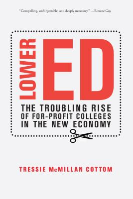 Image for Lower Ed: The Troubling Rise of For-Profit Colleges in the New Economy