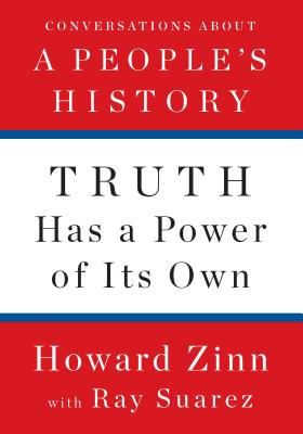 Image for Truth Has a Power of Its Own: Conversations About A Peoples History