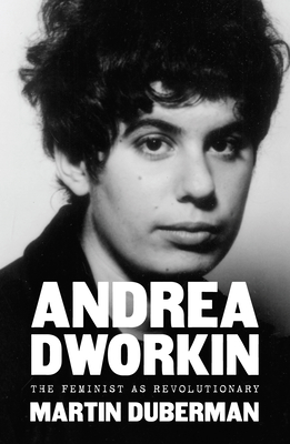 Image for Andrea Dworkin: The Feminist as Revolutionary