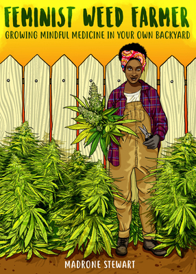 Image for Feminist Weed Farmer: Growing Mindful Medicine in Your Own Backyard
