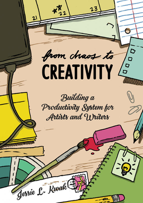 From Chaos to Creativity: Building a Productivity System for Artists and Writers (Good Life), Kwak, Jessie L