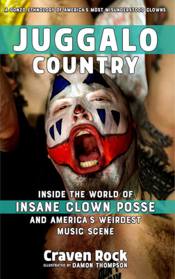 Juggalo Country: Inside the World of Insane Clown Posse and America's Weirdest Music Scene (Scene History), Rock, Craven