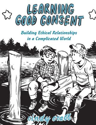Image for Learning Good Consent: Building Ethical Relationships in a Complicated World (Doris)