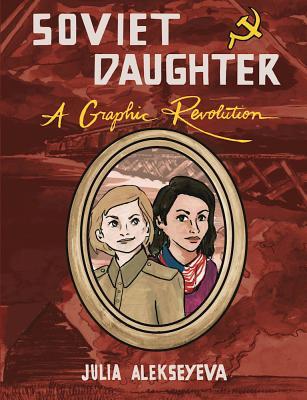 Soviet Daughter: A Graphic Revolution, Alekseyeva, Julia