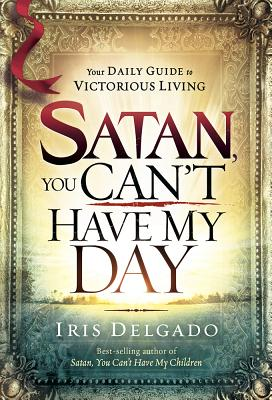 Image for Satan, You Can't Have My Day: Your Daily Guide to Victorious Living