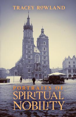 Image for Portraits of Spiritual Nobility: Chivalry, Christendom, and Catholic Culture