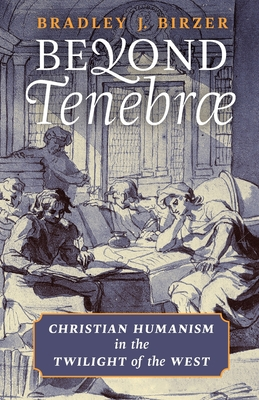 Image for Beyond Tenebrae: Christian Humanism in the Twilight of the West