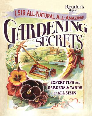 Image for 1519 All-Natural, All-Amazing Gardening Secrets: Expert Tips for Gardens and Yards of All Sizes