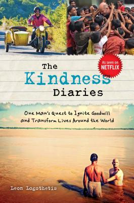 Image for The Kindness Diaries: One Man's Quest to Ignite Goodwill and Transform Lives Around the World