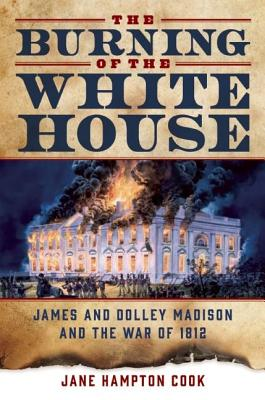 Image for The Burning of the White House: James and Dolley Madison and the War of 1812