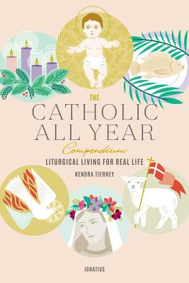 Image for The Catholic All Year Compendium: Liturgical Living for Real Life