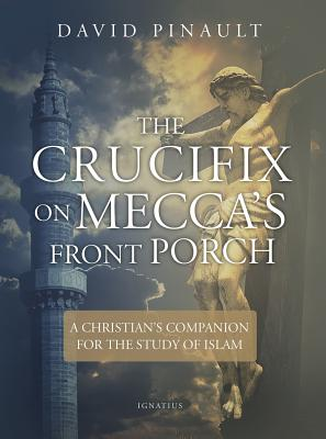 Image for The Crucifix on Mecca's Front Porch: A Christian's Companion for the Study of Islam
