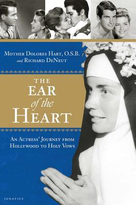 The Ear of the Heart: An Actress' Journey from Hollywood to Holy Vows, Mother Dolores Hart O.S.B.,Richard DeNeut,Faye Dunaway