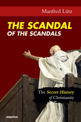 Image for The Scandal of the Scandals: The Secret History of Christianity