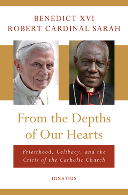 Image for From the Depths of Our Hearts: Priesthood, Celibacy and the Crisis of the Catholic Church
