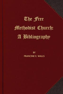 Image for The Free Methodist Church: A Bibliography