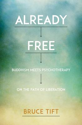 Image for Already Free: Buddhism Meets Psychotherapy on the Path of Liberation