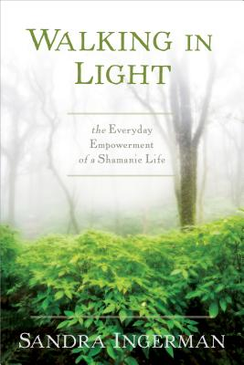 Image for Walking in Light: The Everyday Empowerment of a Shamanic Life