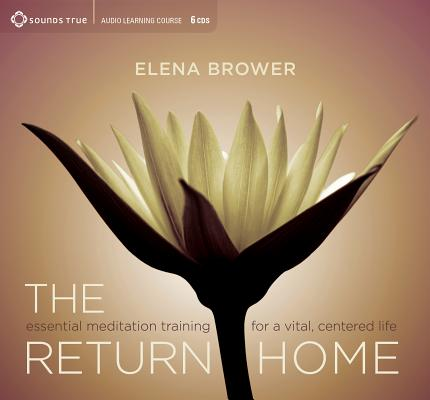 The Return Home: Essential Meditation Training for a Vital, Centered Life, Brower, Elena