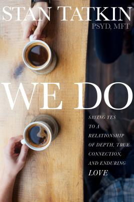 Image for We Do: Saying Yes to a Relationship of Depth, True Connection, and Enduring Love