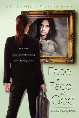 Face to Face with God, Copeland, Deb; Davis, Janice