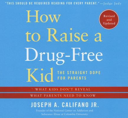 How to Raise a Drug-Free Kid: The Straight Dope for Parents, Califano Jr., Joseph A