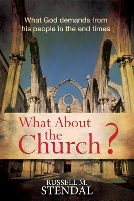 Image for What About the Church?: What God demands from his people in the end times