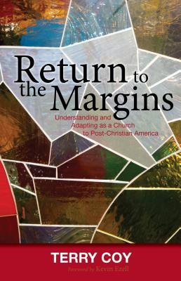 Return to the Margins: Understanding and Adapting as a Church to Post-Christian America, Coy, Terry