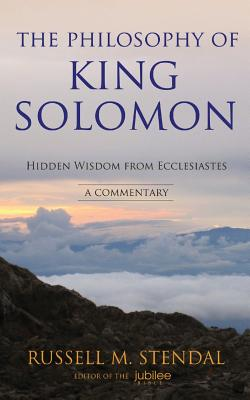Image for The Philosophy of King Solomon: Hidden Wisdom from Ecclesiastes