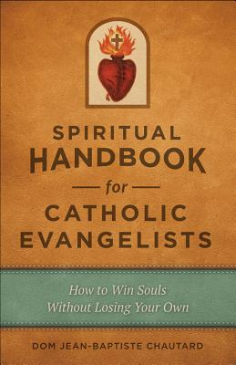 Image for Spiritual Handbook for Catholic Evangelists: How to Win Souls Without Losing Your Own