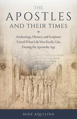 The Apostles and Their Times, Mike Aquilina