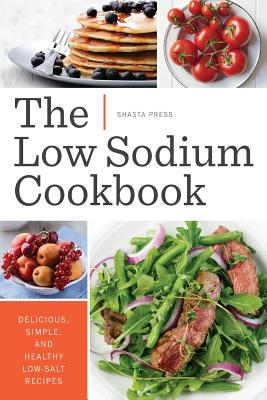 Image for Low Sodium Cookbook: Delicious, Simple, and Healthy Low-Salt Recipes