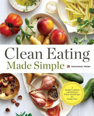 Image for Clean Eating Made Simple: A Healthy Cookbook with Delicious Whole-Food Recipes for Eating Clean