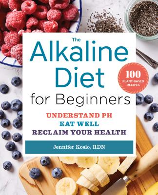 Image for The Alkaline Diet for Beginners: Understand pH, Eat Well, and Reclaim Your Health