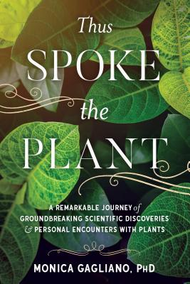 Image for Thus Spoke the Plant: A Remarkable Journey of Groundbreaking Scientific Discoveries and Personal  Encounters with Plants
