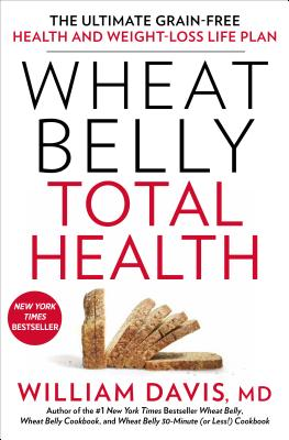 Image for Wheat Belly Total Health: The Ultimate Grain-Free Health and Weight Loss Life Plan