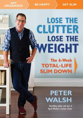 Image for Lose the Clutter, Lose the Weight: The 6-Week Total Life Slim-Down