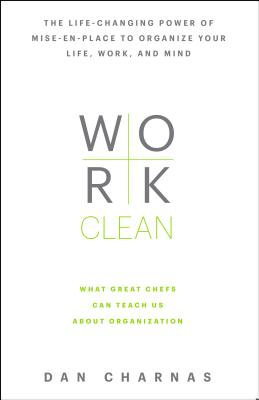 Image for Work Clean: The life-changing power of mise-en-place to organize your life, work, and mind