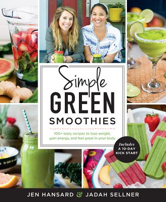 Image for Simple Green Smoothies: 100+ Tasty Recipes to Lose Weight, Gain Energy, and Feel Great in Your Body