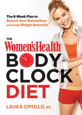 Image for The Women's Health Body Clock Diet: The 6-Week Plan to Reboot Your Metabolism and Lose Weight Naturally